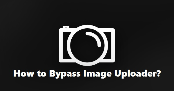 How to bypass image uploader?