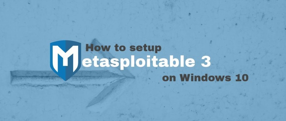 How to setup Metasploitable 3 on Windows 10