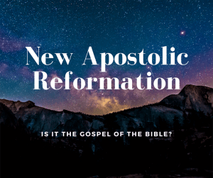 New Apostolic Reformation: Is it the Gospel of the Bible