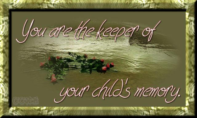 You are the keeper of your child's memory.