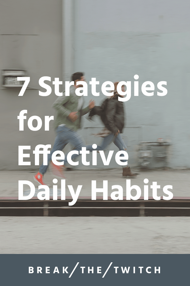 7 Strategies for Effective Daily Habits // It's safe to say that we all have at least one thing we'd like to improve on, so here are seven ways to build effective daily habits starting right now. // breakthetwitch.com