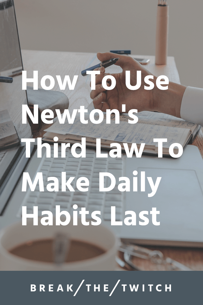 For every action, there is an equal and opposite reaction, and here's how you can use it to stick with your daily habits long-term.