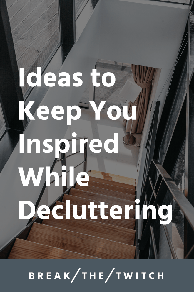 Ideas to Keep You Inspired While Decluttering