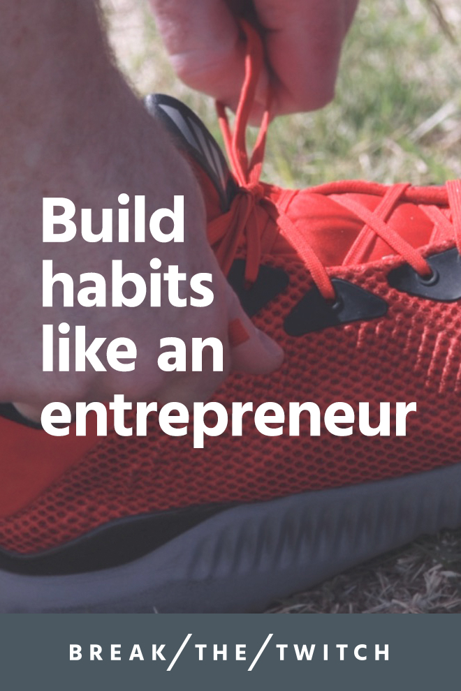 Build Habits Like An Entrepreneur // For an effective look at how to build habits, we can turn to the lean startup principles of entrepreneurship. Let's talk about three ways you can build good habits using the same framework that successful entrepreneurs use. // breakthetwitch.com