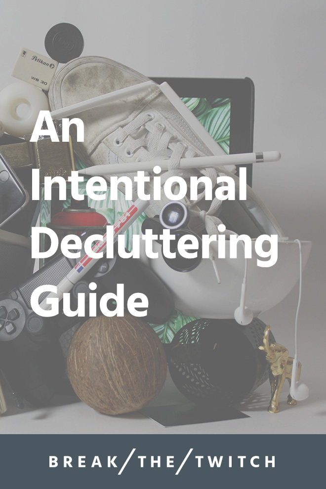 Intentional Decluttering Guide // Not sure what to do with your decluttered items? Check out this intentional decluttering guide for ideas. // breakthetwitch.com