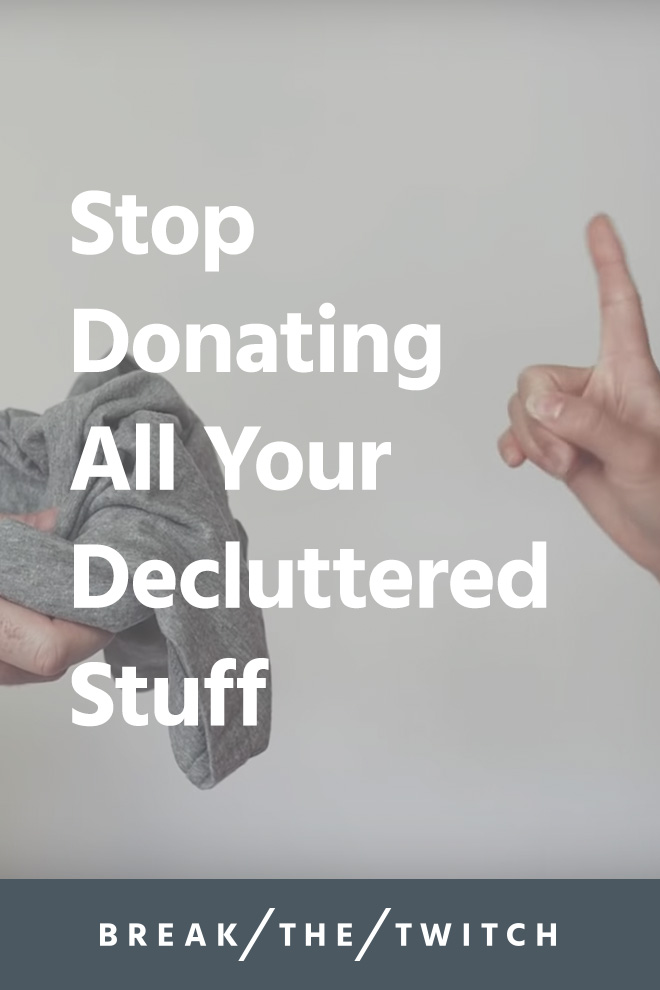 Stop Donating All Your Decluttered Stuff // Decluttering? Instead of automatically donating all your stuff, do this instead. // breakthetwitch.com