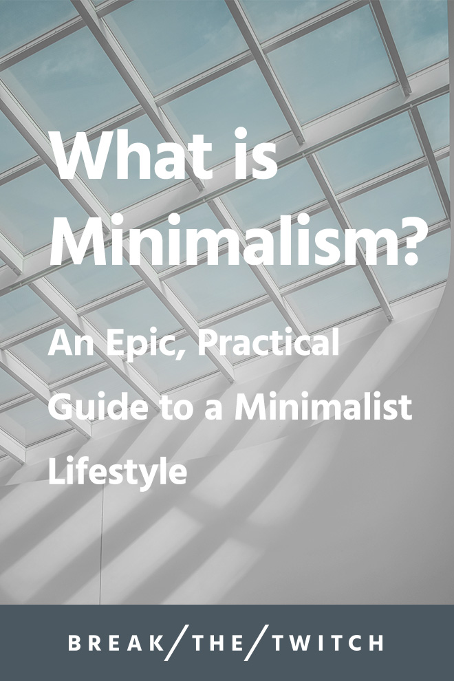 What Is Minimalism? A Practical Guide To A Minimalist Lifestyle // If you're new to minimalism or want to know more about it, get started here. // breakthetwitch.com