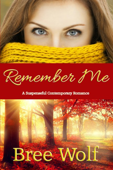 Remember Me  A Suspenseful Contemporary Romance     Bree Wolf     Suspenseful Contemporary Romance  Remember Me   1 Where There s Love  Series