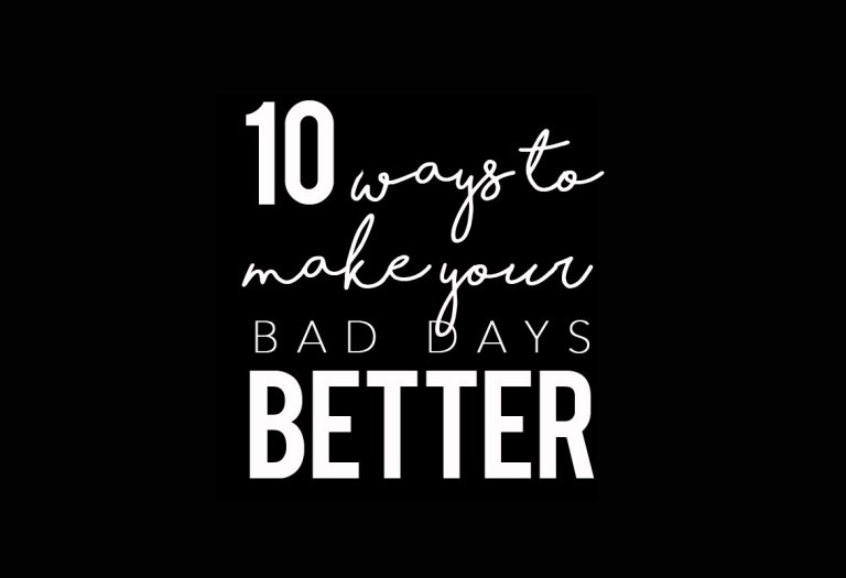 10 Ways to Make Your Bad Days Better