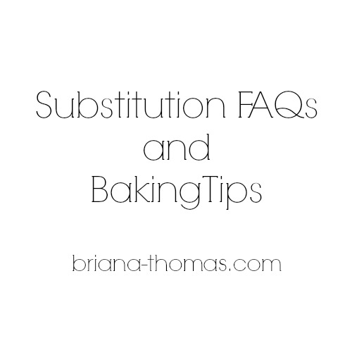 Substitution FAQs and Baking Tips | Briana Thomas