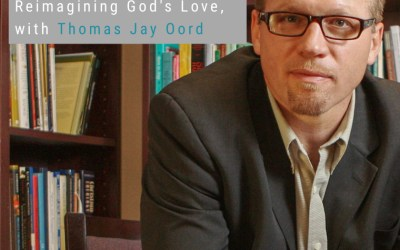 6: Reimagining God's Love, with Thomas Jay Oord (Part 1) | Reimagining Podcast | Episode 6