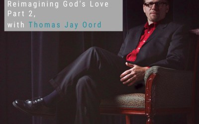7: Reimagining God's Love, with Thomas Jay Oord (Part 2) | Reimagining Podcast | Episode 7