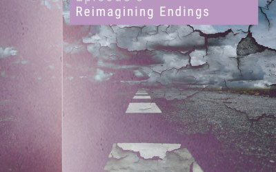 8: Reimagining Endings | Reimagining Podcast | Episode 8