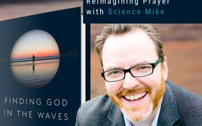 Reimagining Prayer, with Science Mike | Reimagining Podcast | Episode 11