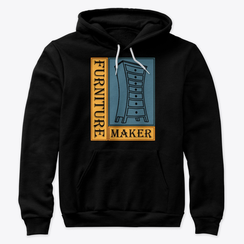 Furniture maker hoodie and apparel