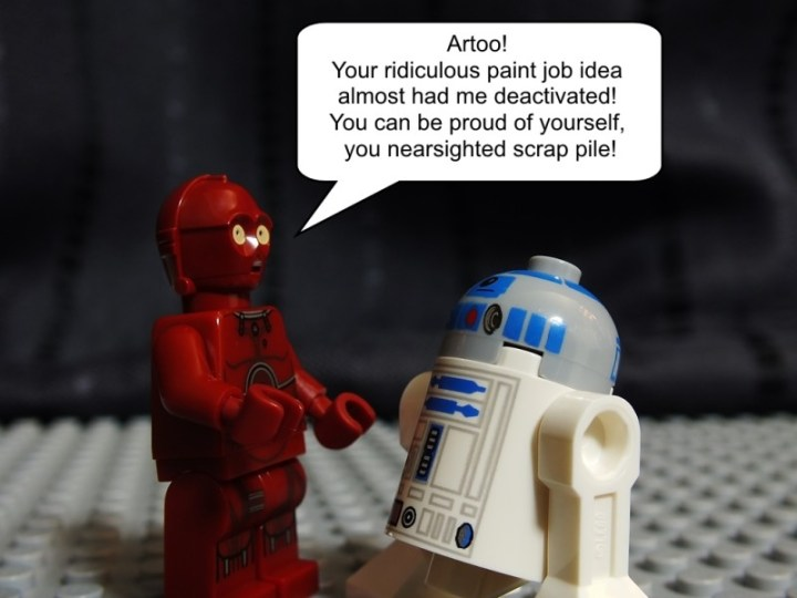 """Red C-3PO says """"Artoo! Your ridiculous paint job idea almost had me deactivated! You can be proud of yourself, you nearsighted scrap pile!"""""""