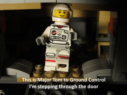 This is Major Tom to ground control. I'm stepping through the door