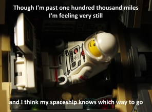Though I'm past one hundred thousand miles, I'm feeling very still, and I think my spaceship knows which way to go