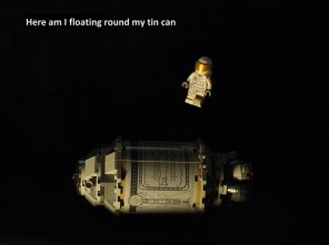 Here am I floating round my tin can