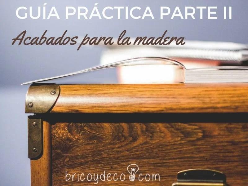 Guía sobre Acabados para la Madera - RESUELVE TUS DUDAS