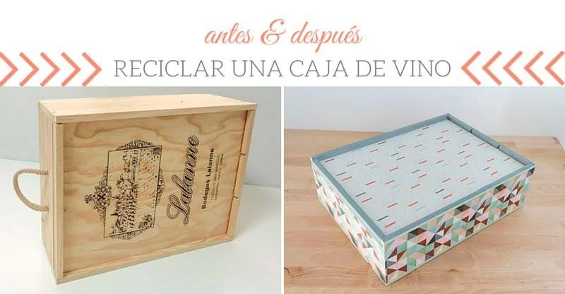 antes y despus de reciclar una caja de vino - Cajas De Vino Decoradas