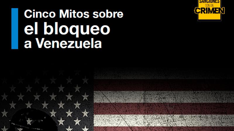 Cinco mitos sobre el bloqueo a Venezuela