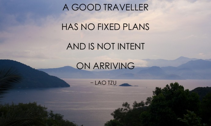 A good traveller has no fixed plans and is not intent on arriving, Lao Tsu, inspiring travel quote