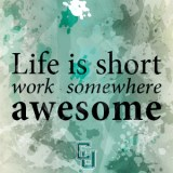 life is short. work somewhere awesome.