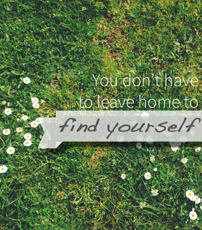 You Don't Have to Leave Home to Find Yourself | BrightLightForever.com