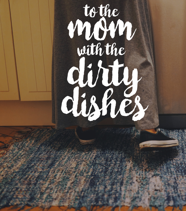 To the Mom Who Thinks her Dirty Dishes Mean She's She's a Lazy Mom