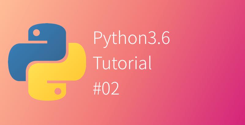 Python 3.6 Tutorial #02