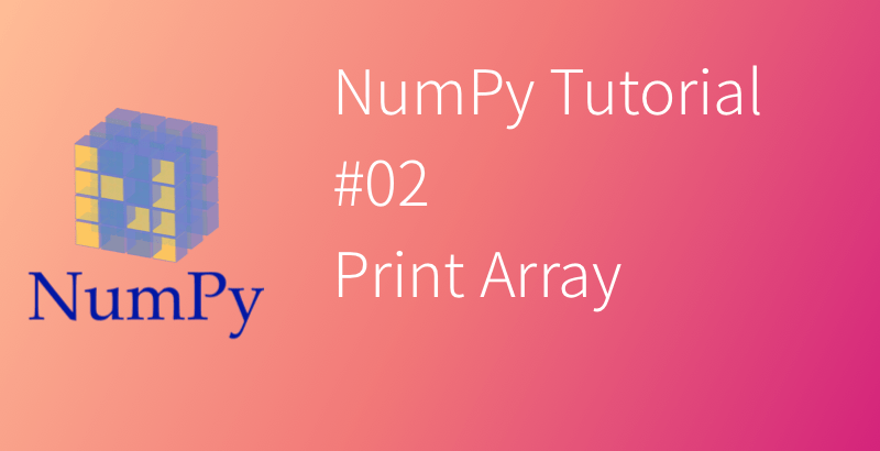 NumPy Tutorial #02 Print Array