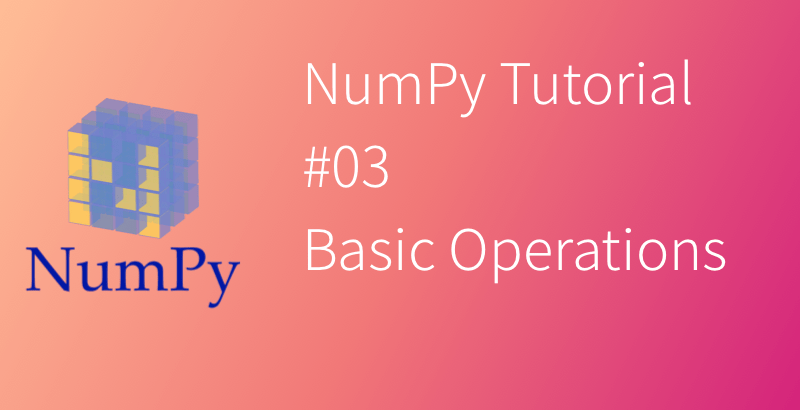 NumPy Tutorial #02 Basic Operations
