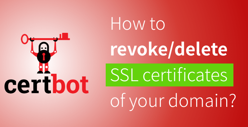 Certbot delete SSL certificates that you don't need anymore.