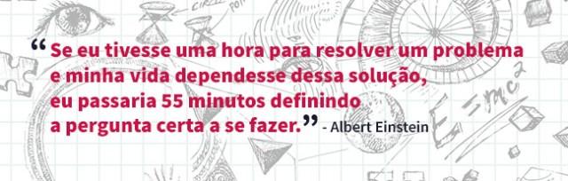 """Citação de Albert Einstein: """"Se eu tivesse uma hora para resolver um problema e minha vida dependesse dessa solução, eu passaria 55 minutos definindo a pergunta certa a se fazer"""""""