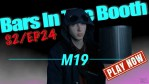 M19 – Bars In The Booth S2EP24 [Video]