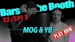 MOG and YB – Bars In The Booth S2EP13 [Video]