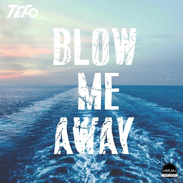 Tefo - Blow Me Away