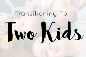 Transitioning To Two Kids