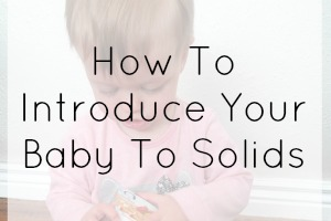 Tips To Introduce Your Baby To Solids