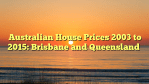 Australian House Prices 2003 to 2015: Brisbane and Queensland