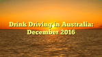 Drink Driving in Australia: December 2016