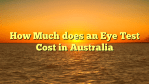 How Much does an Eye Test Cost in Australia