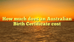 How much does an Australian Birth Certificate cost