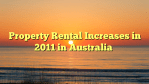 Property Rental Increases in 2011 in Australia