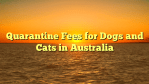 Quarantine Fees for Dogs and Cats in Australia