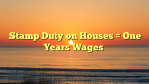 Stamp Duty on Houses = One Years Wages