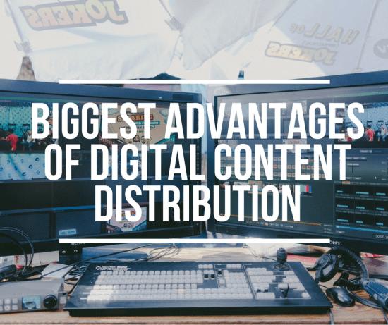 Biggest Advantages of Digital Content Distribution