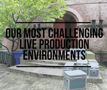 Our Most Challenging Live Production Environments