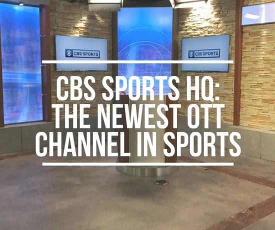 CBS Sports HQ: The Newest OTT Channel in Sports, OTT channel